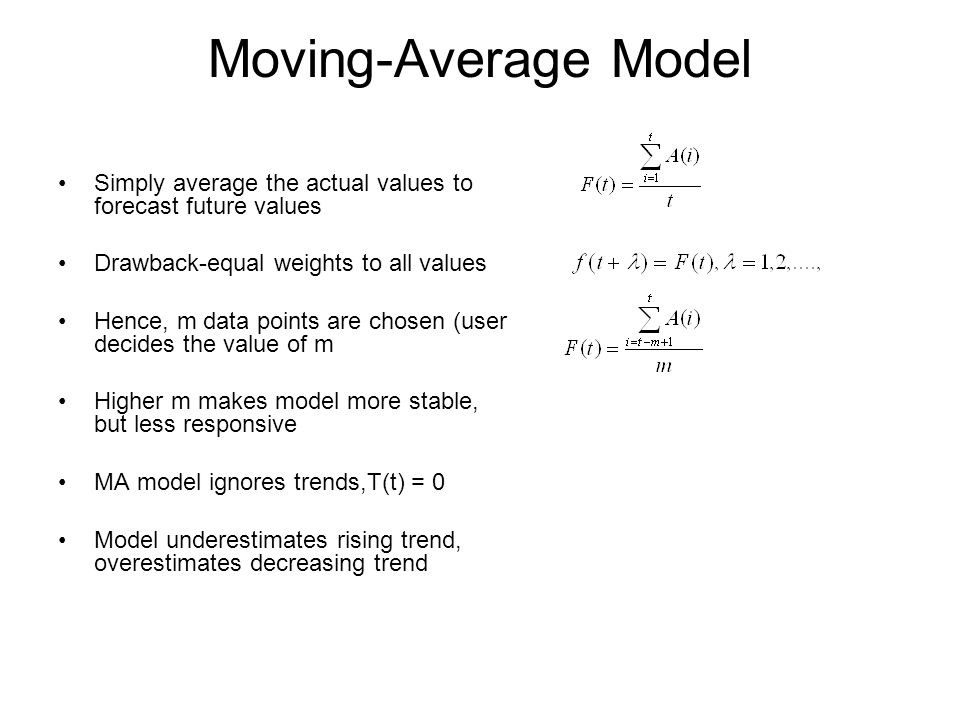 Moving-Average Model Simply average the actual values to forecast future values. Drawback-equal weights to all values.