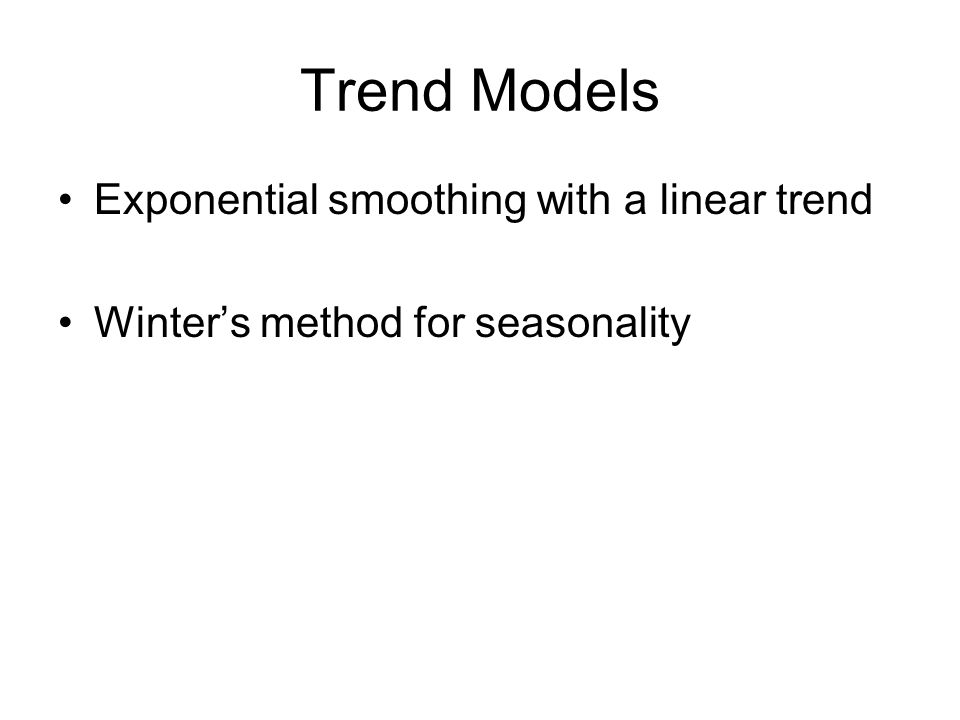 Trend Models Exponential smoothing with a linear trend