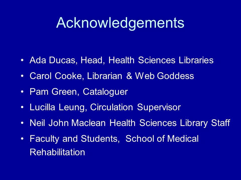 Acknowledgements Ada Ducas, Head, Health Sciences Libraries