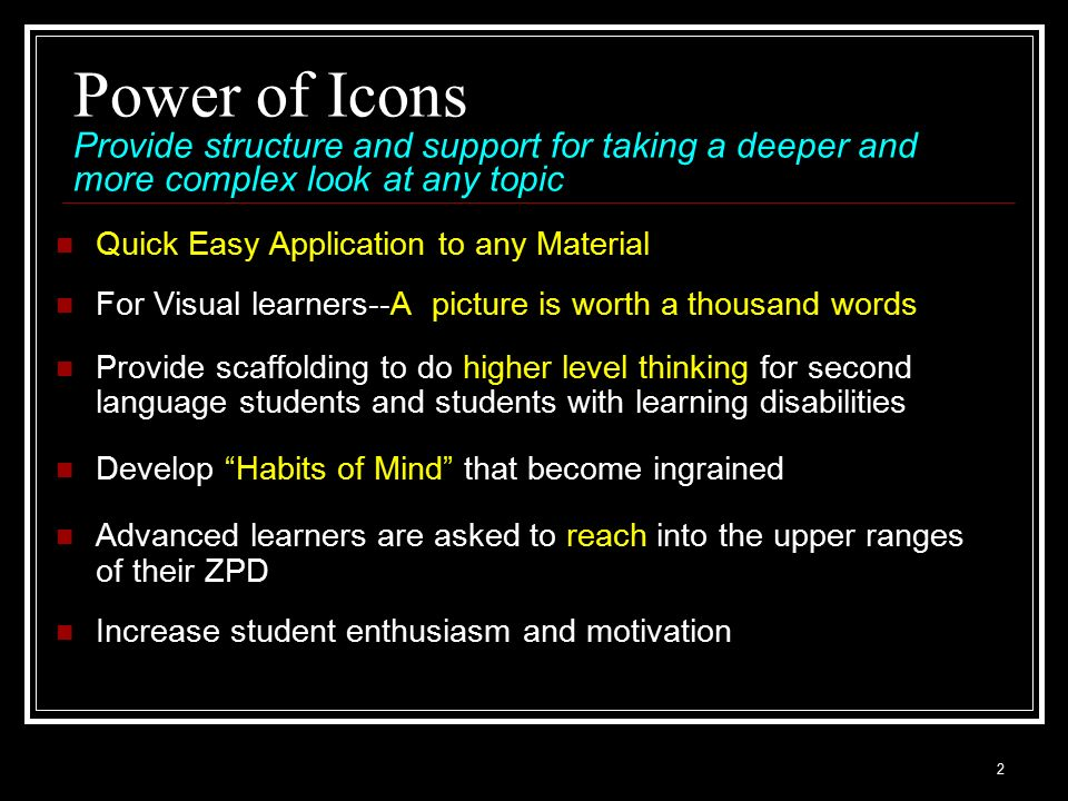 Power of Icons Provide structure and support for taking a deeper and more complex look at any topic