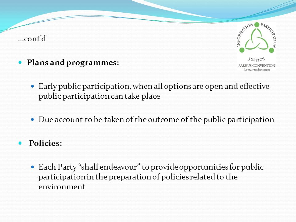 …cont'd Plans and programmes: Early public participation, when all options are open and effective public participation can take place.