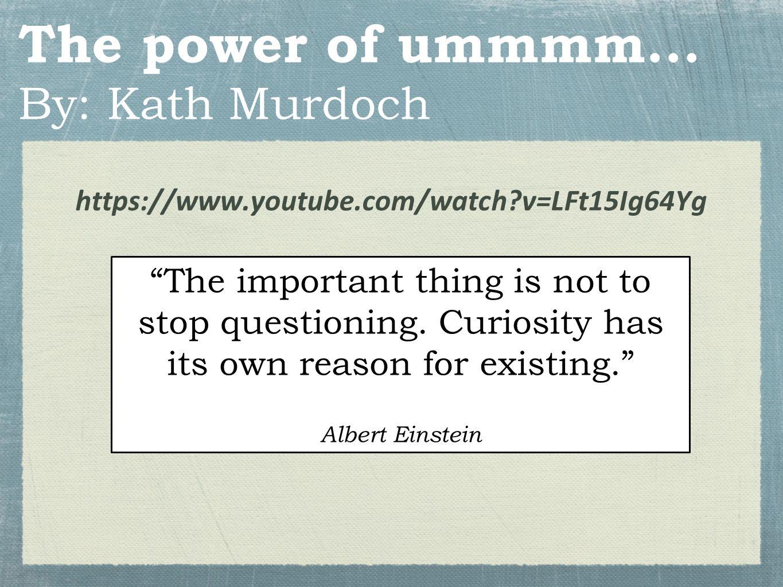 The power of ummmm... By: Kath Murdoch