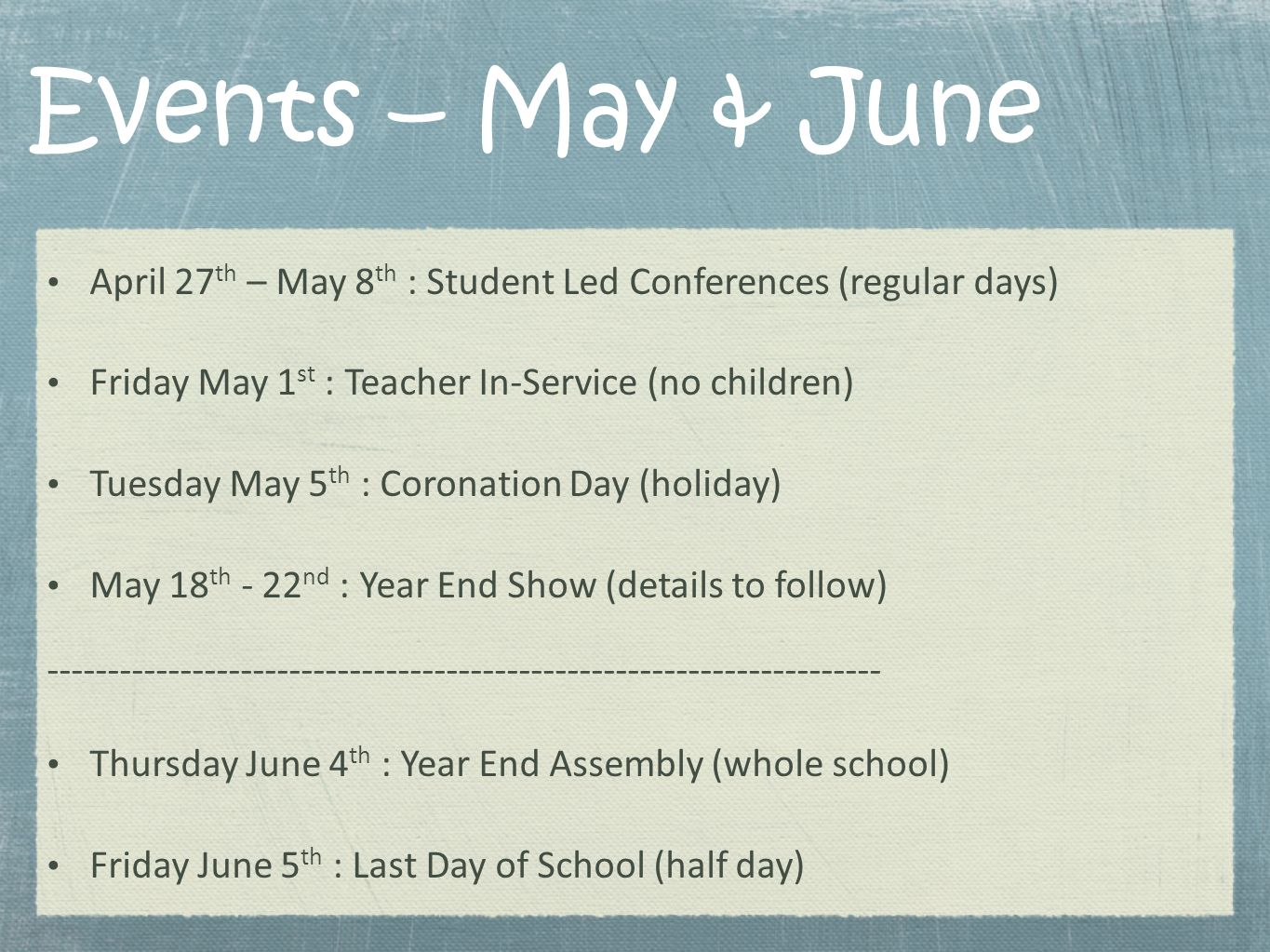 Events – May & June April 27th – May 8th : Student Led Conferences (regular days) Friday May 1st : Teacher In-Service (no children)