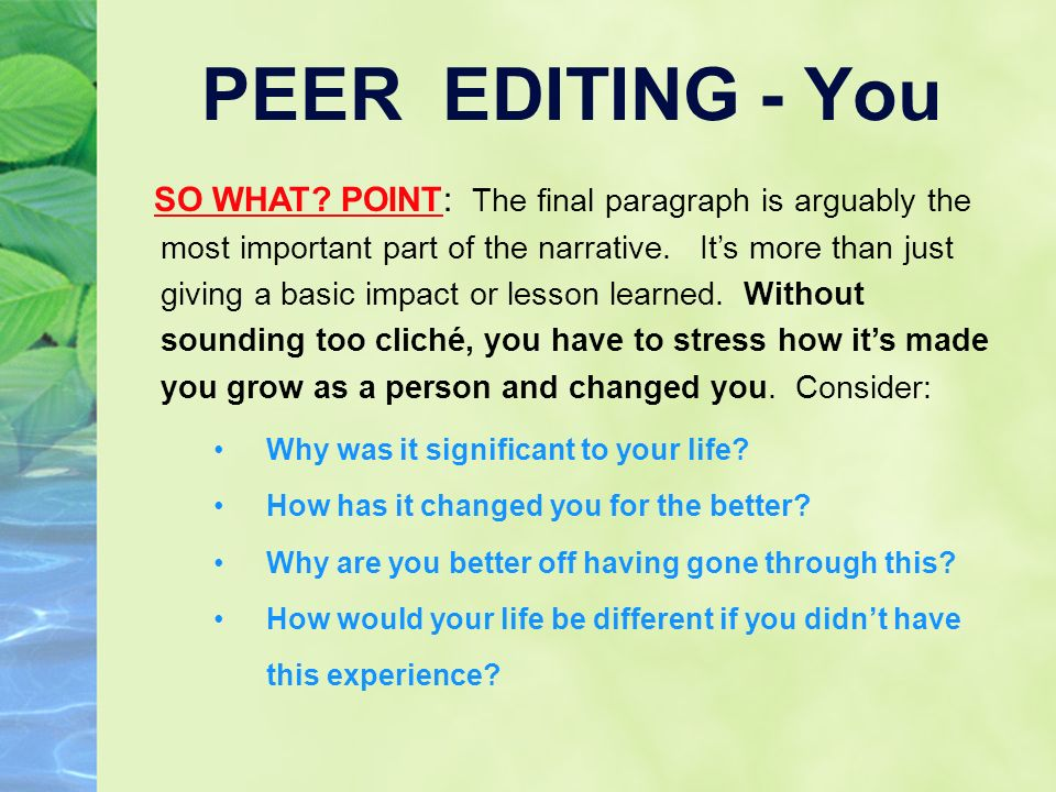 peer editing essay 12 what are the strengths of this essay 13 what needs the most improvement what recommendations would you give to the writer before his/her next revision name: _____ ap literature and composition college essay final draft self-assessment absolutely somewhat not at all my opening hooks the reader.