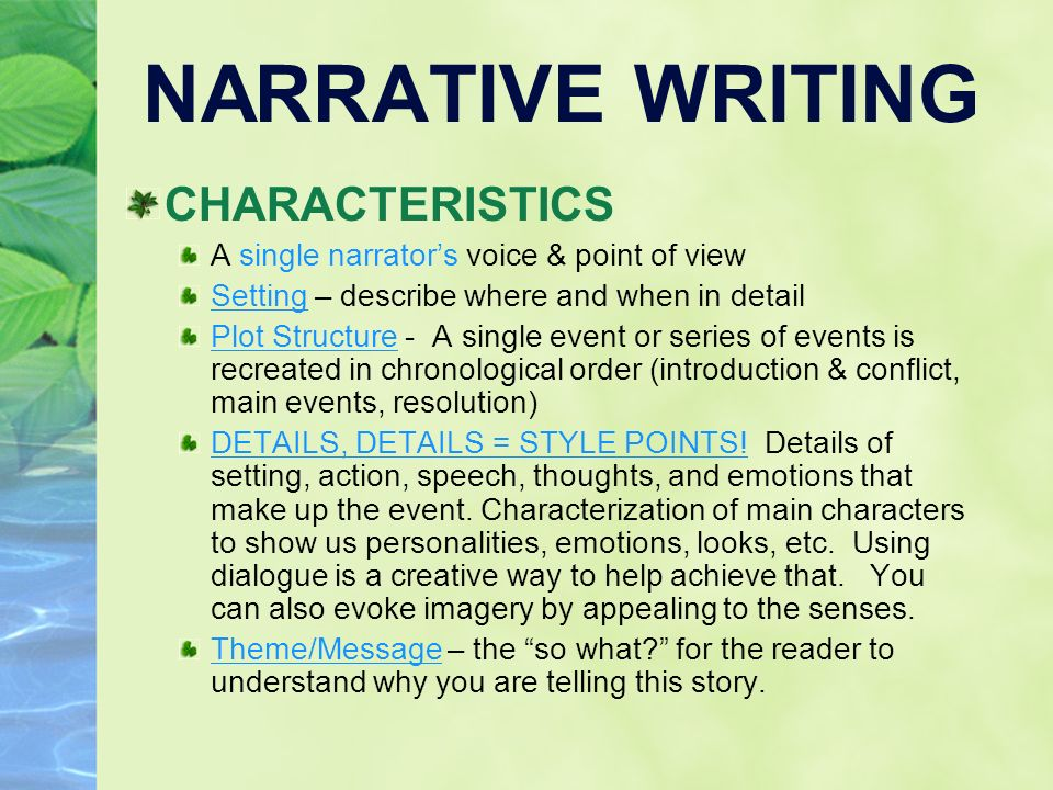 narrative essay characteristics 1 narrative essay characteristics of a narrative essay the purpose is to inform or to tell a story writer is a storyteller describes a person, scene, or event in detail (emphasis on showing rather than telling.