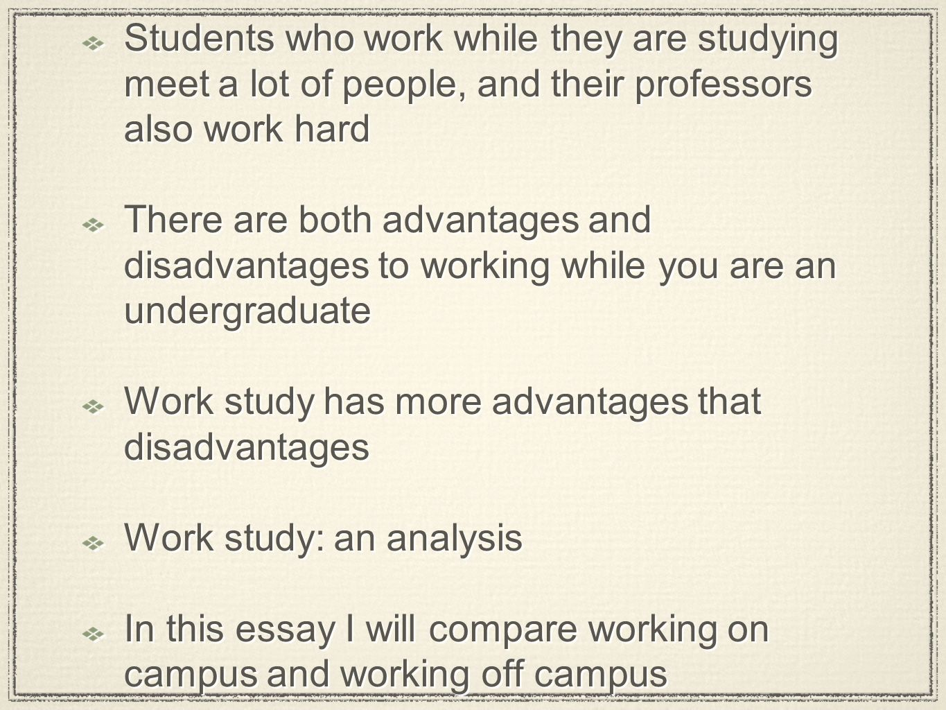 the disadvantages of working while studying Pros and cons of work study in college image from pexels this really ties in with work experience while it's your work-study job is a work-study job.