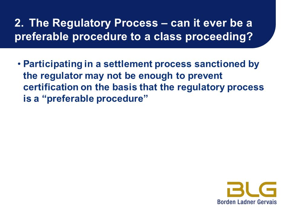 2. The Regulatory Process – can it ever be a preferable procedure to a class proceeding