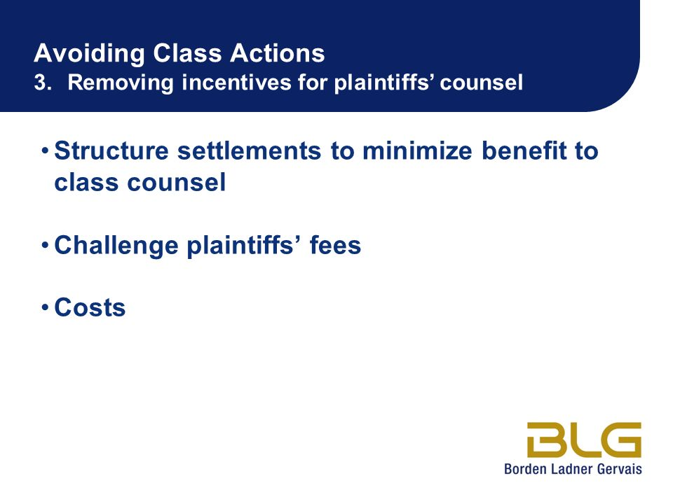Avoiding Class Actions 3. Removing incentives for plaintiffs' counsel