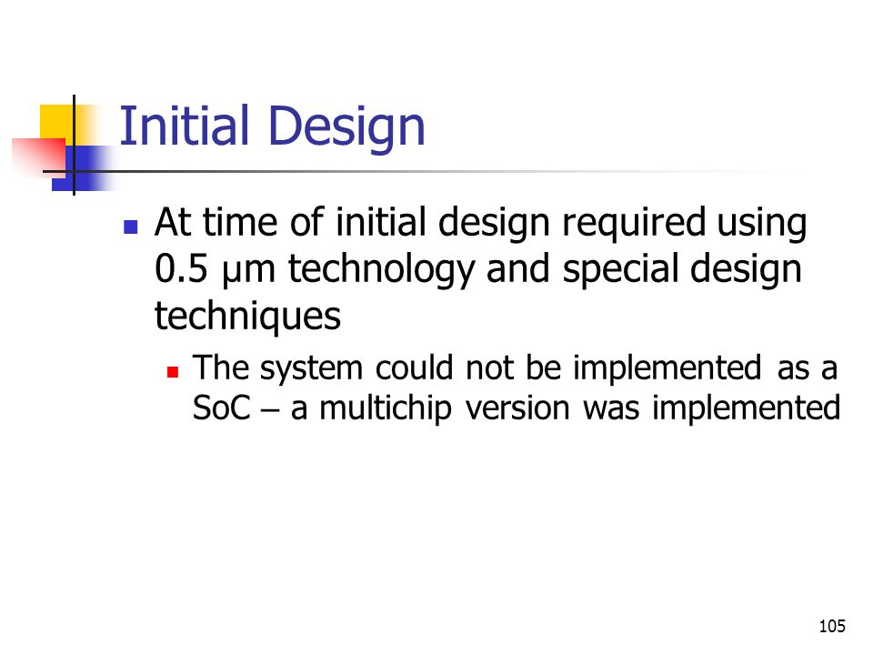 Initial Design At time of initial design required using 0.5 µm technology and special design techniques.