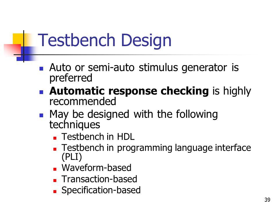Testbench Design Auto or semi-auto stimulus generator is preferred