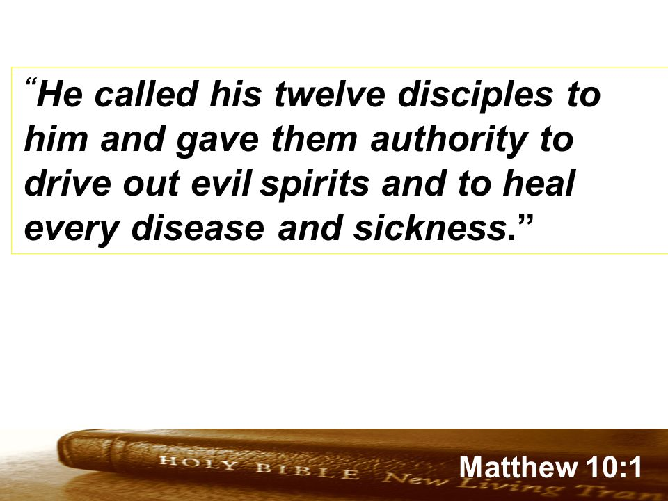 He called his twelve disciples to him and gave them authority to drive out evil spirits and to heal every disease and sickness.