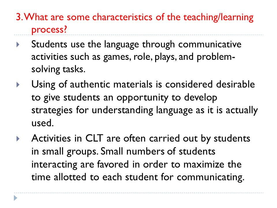 3. What are some characteristics of the teaching/learning process