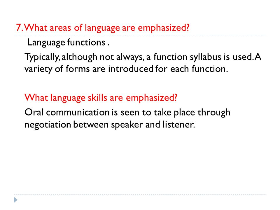 7. What areas of language are emphasized. Language functions