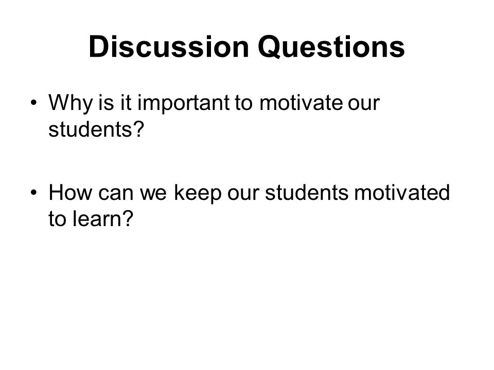importance of motivation to learn This paper will discuss and define the concept of motivation as an important aspect in l2 learning the area of focus will address the theory of motivation, as outlined by dornyei the role of motivation as a single factor in second language learning.