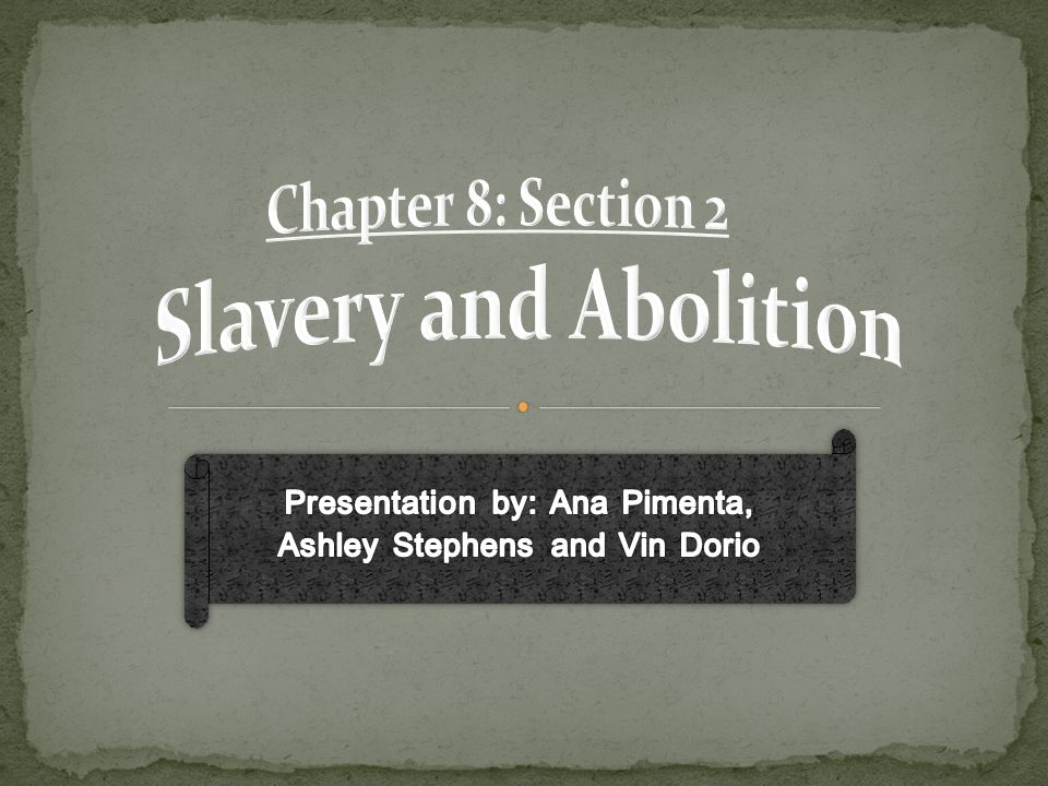 Chapter 8: Section 2 Slavery and Abolition