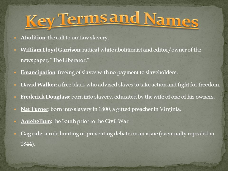 Key Terms and Names Abolition: the call to outlaw slavery.