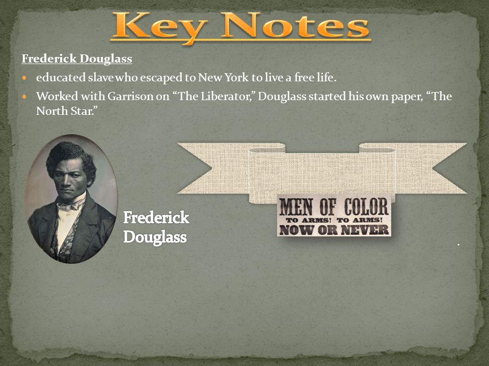 Key Notes Frederick Douglass Frederick Douglass