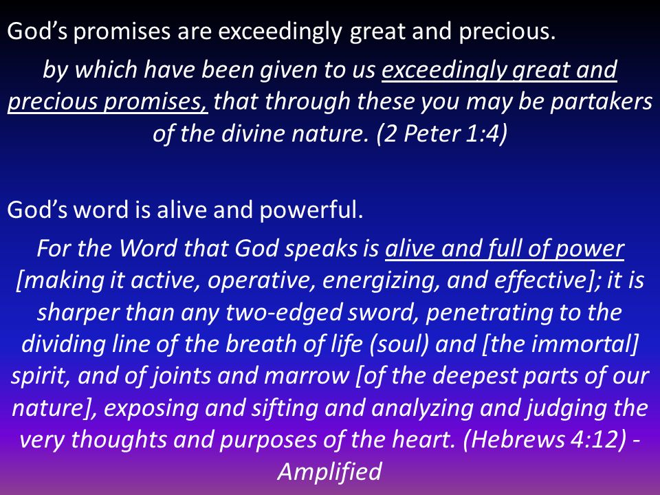 God's promises are exceedingly great and precious.