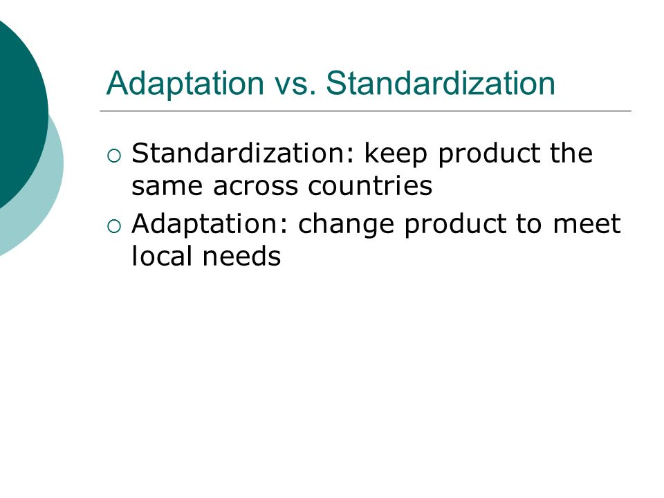 adaptation vs standardization in international marketing Product adaptation is vital for companies that export their  adaptation vs standardization   adaptions also demand the use of different marketing and selling .
