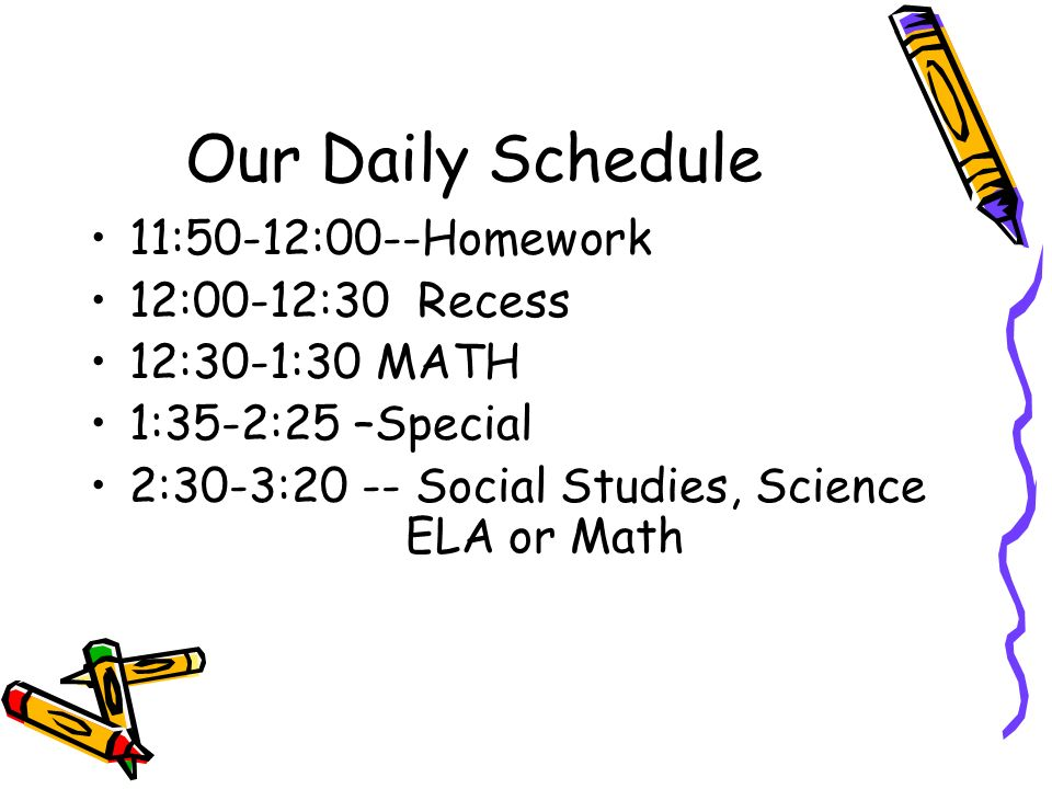 Our Daily Schedule 11:50-12:00--Homework 12:00-12:30 Recess