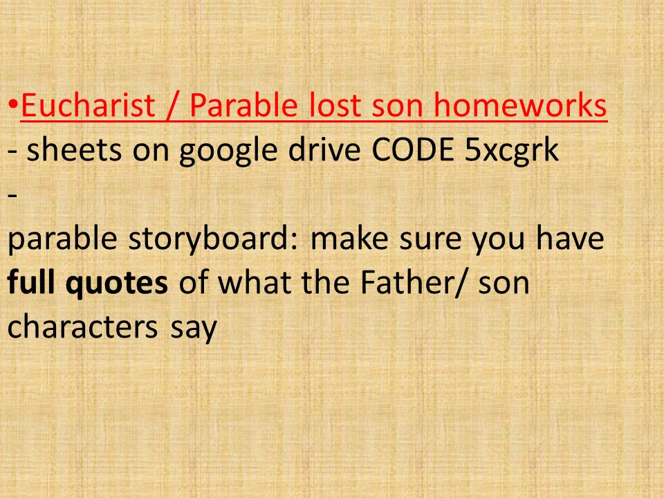 Eucharist / Parable lost son homeworks - sheets on google drive CODE 5xcgrk  - parable storyboard: make sure you have full quotes of what the Father/  son