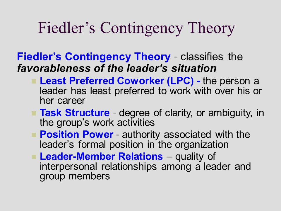 fiedler theory The contingency theory shows the relationship between the leader's orientation or style and group performance under differing situational conditions.