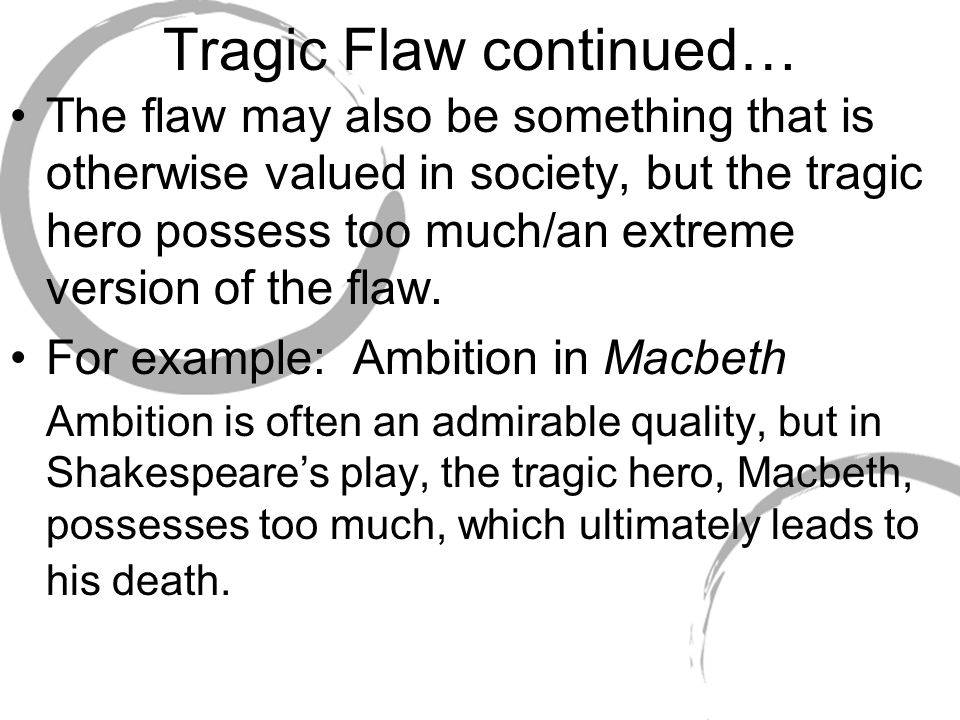 tragic flaw pride macbeth 1 the hero achilles' tragic flaw is his pride he thinks he is completely invincible, but he has a weak spot-his ankle 2 in macbeth, macbeth's tragic flaw is his.