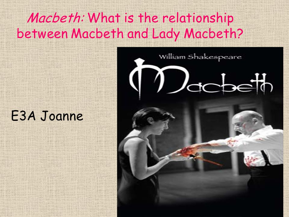 an analysis of the relationship between the macbeth family in macbeth a play by william shakespeare Shakespeare's play macbeth was a dark play both literally and symbolically with its central shakespeare's macbeth the relationship between cruelty and.