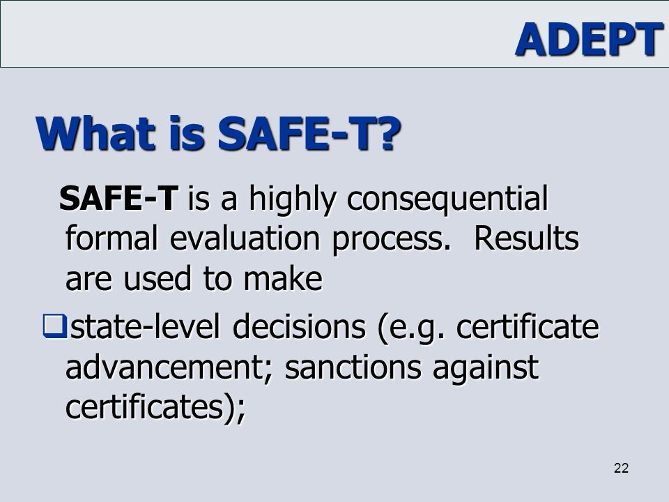 What is SAFE-T SAFE-T is a highly consequential formal evaluation process. Results are used to make.