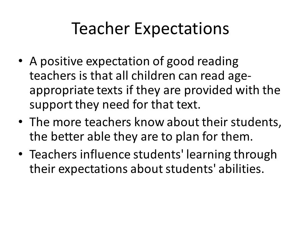 how teachers expectations can influence students Within each school, students and teachers were assigned randomly to classrooms of three types: a small class of 15 students and two regular-sized classes of 22 students (one with a teacher's aide) started in 1985 with 6,325 kindergartners, the study ultimately came to include roughly 11,600 students, with 2,200, 1,600, and 1,200 students entering in the 1st, 2nd, and 3rd grades, respectively.