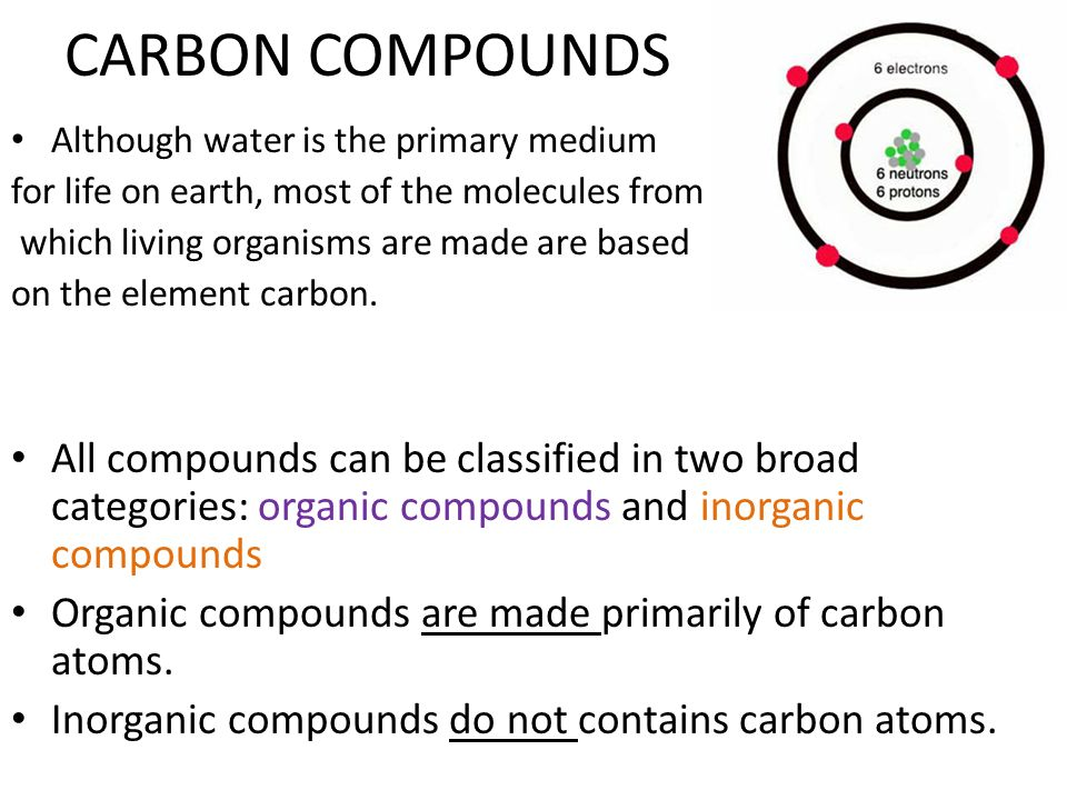 CARBON COMPOUNDS Although water is the primary medium. for life on earth, most of the molecules from.