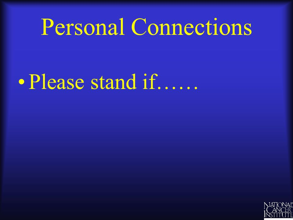 Personal Connections Please stand if……