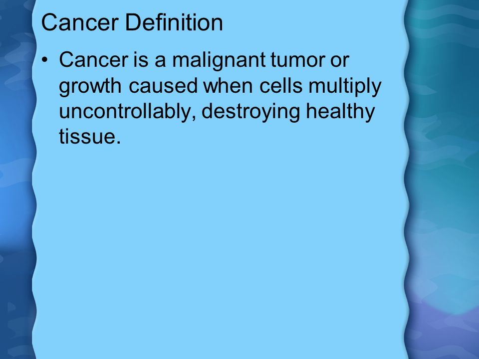 Cancer Definition Cancer is a malignant tumor or growth caused when cells multiply uncontrollably, destroying healthy tissue.