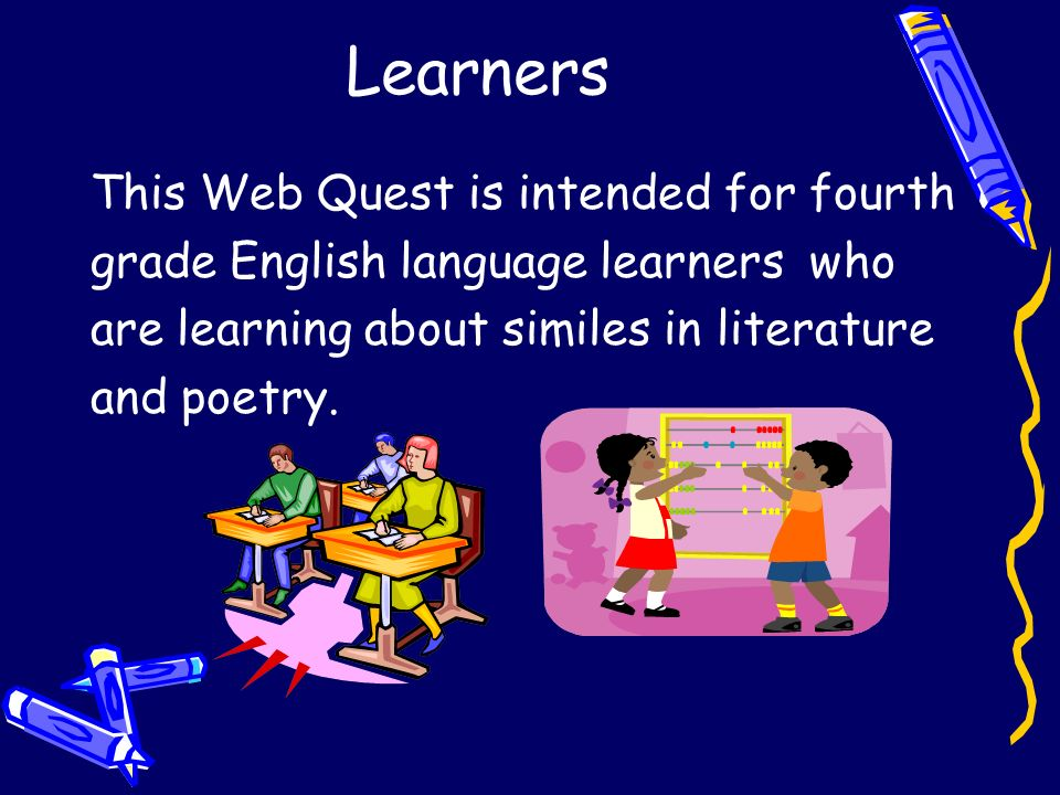 Learners This Web Quest is intended for fourth