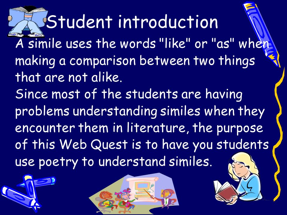 Student introduction A simile uses the words like or as when