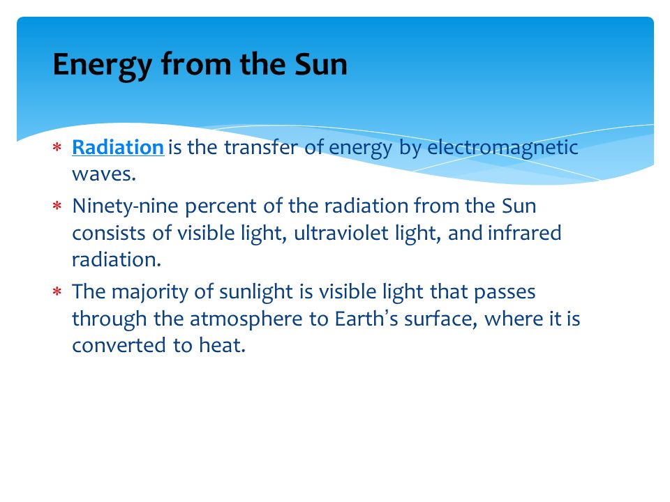 Energy from the Sun Radiation is the transfer of energy by electromagnetic waves.