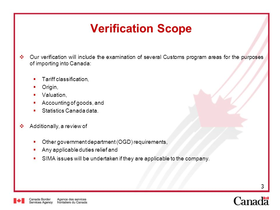 Verification Scope Our verification will include the examination of several Customs program areas for the purposes of importing into Canada: