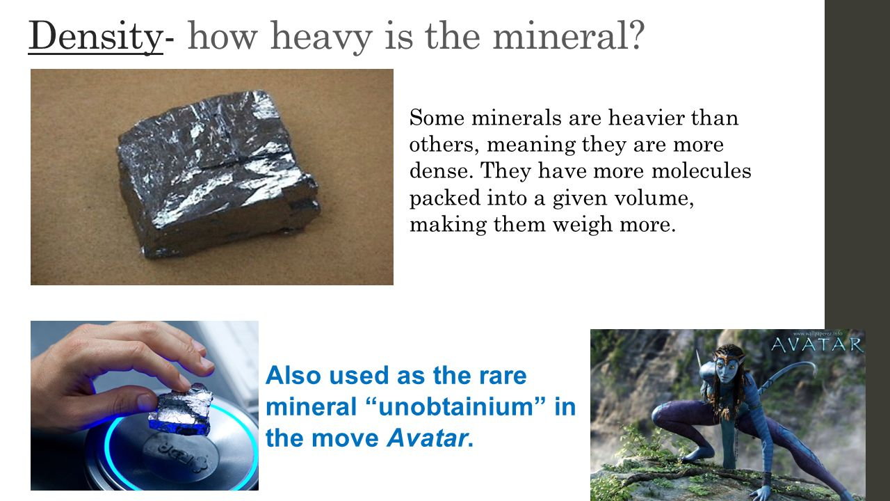 Density- how heavy is the mineral