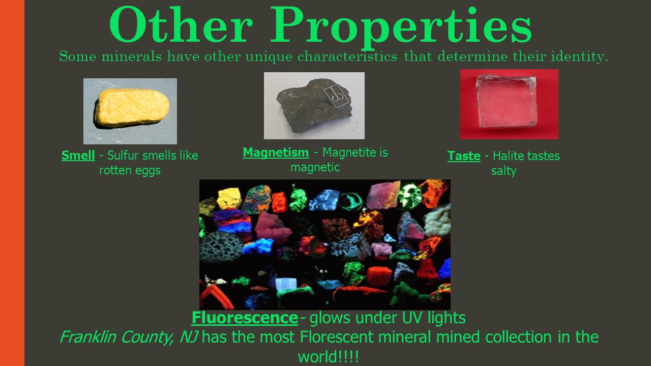 Other Properties Fluorescence- glows under UV lights