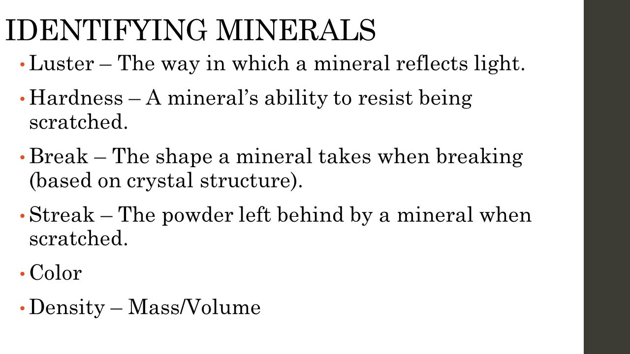 IDENTIFYING MINERALS Luster – The way in which a mineral reflects light. Hardness – A mineral's ability to resist being scratched.