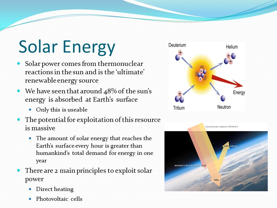 Solar Energy Solar power comes from thermonuclear reactions in the sun and is the 'ultimate' renewable energy source.