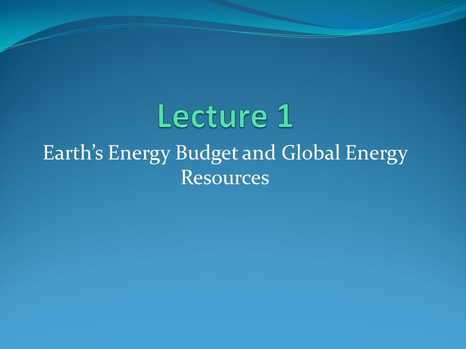 Earth's Energy Budget and Global Energy Resources