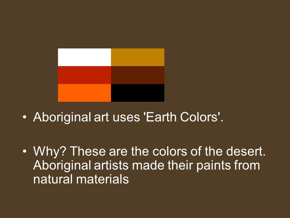 Aboriginal art uses Earth Colors .