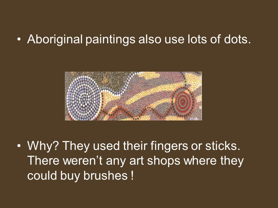 Aboriginal paintings also use lots of dots.