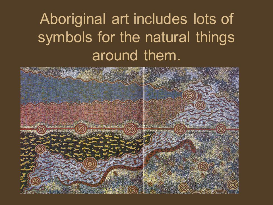 Aboriginal art includes lots of symbols for the natural things around them.