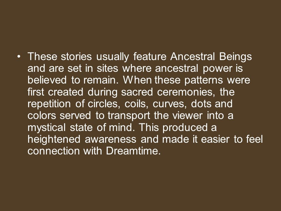These stories usually feature Ancestral Beings and are set in sites where ancestral power is believed to remain.