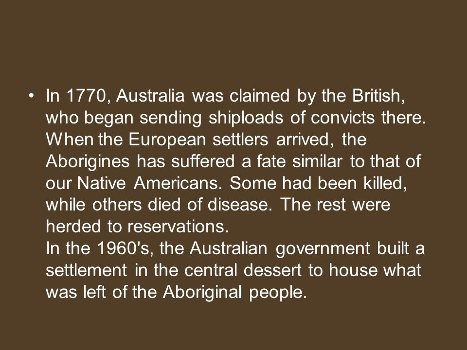 In 1770, Australia was claimed by the British, who began sending shiploads of convicts there.