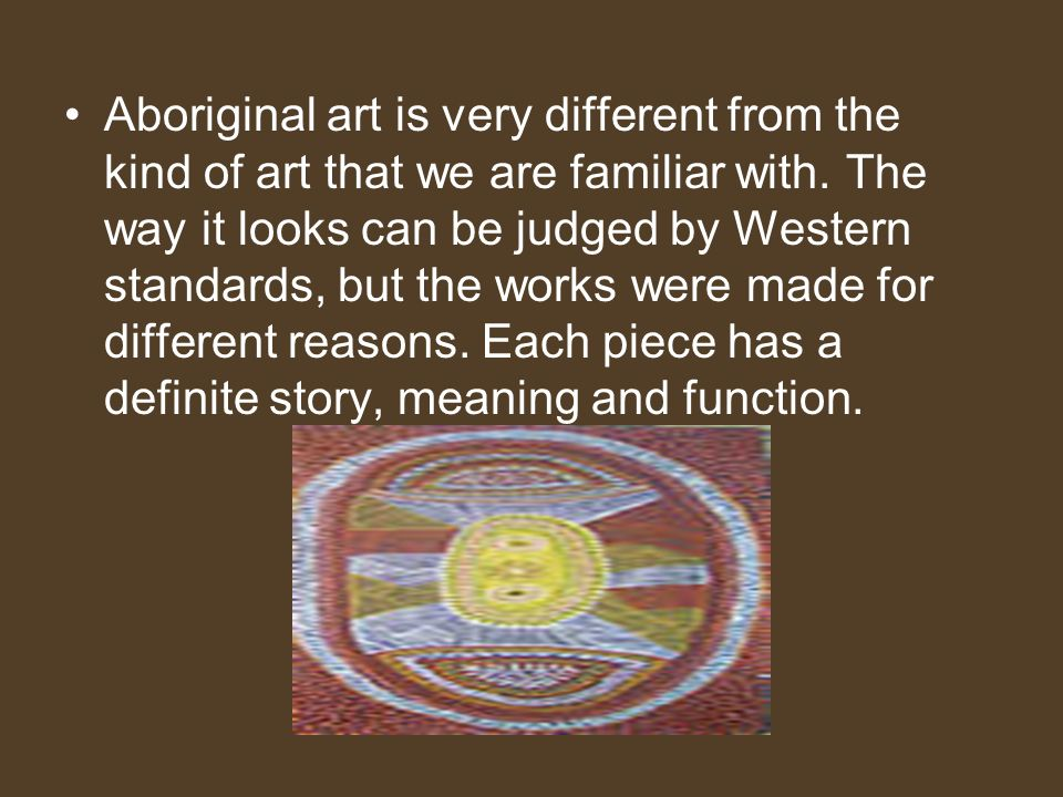 Aboriginal art is very different from the kind of art that we are familiar with.