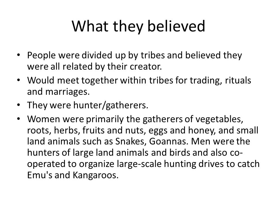 What they believed People were divided up by tribes and believed they were all related by their creator.
