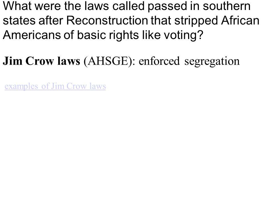 Jim Crow laws (AHSGE): enforced segregation